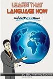 Learn That Language Now: 30 Day Program, Robertson Kunz, 1481865161