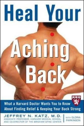 Heal Your Aching Back: What a Harvard Doctor Wants You to Know About Finding Relief and Keeping Your Back Strong (Harvard Medical School Guides) pdf