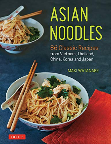 (Asian Noodles: 86 Classic Recipes from Vietnam, Thailand, China, Korea and Japan)