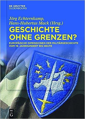 Geschichte Ohne Grenzen?: Europaische Dimensionen Der Militargeschichte Vom 19. Jahrhundert Bis Heute