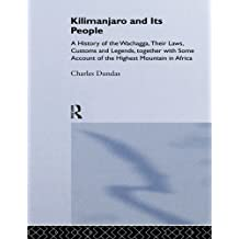 Kilimanjaro and Its People: A History of Wachagga, their Laws, Customs and Legends, Together with Some by Charles Dundas (2014-07-19)