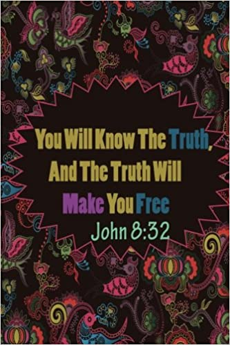 John 8:32 You Will Know The Truth, And The Truth Will Make You Free