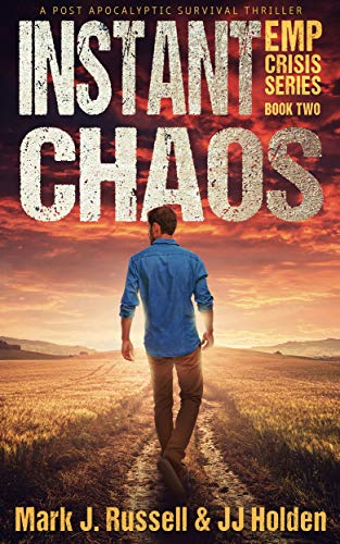 Instant Chaos: A Post Apocalyptic Survival Thriller (EMP Crisis Series Book 2) by [Russell, Mark J., Holden, J.J.]