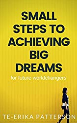 Small Steps To Achieving Big Dreams: for future world changers