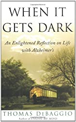 When It Gets Dark: An Enlightened Reflection of Life With Alzheimer's