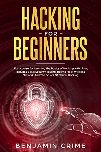 Hacking for Beginners: Fast Course for Learning the Basics of Hacking with Linux. Includes Basic Security Testing, How to Hack Wireless Network and the Basics of Ethical Hacking Kindle Editon