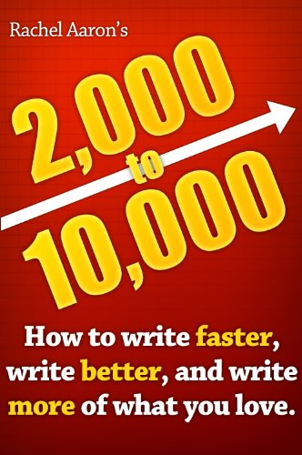 2k to 10k: Writing Faster, Writing Better, and Writing More of What You Love by [Aaron, Rachel]