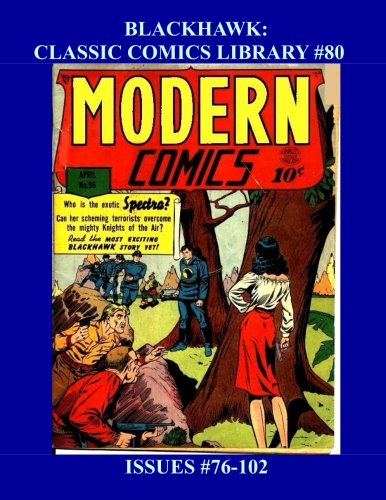 Blackhawk: Classic Comics Library #80: From Modern Comics #76-102 --- Part 4 of 4 -- Over 350 Pages - All Blackhawk - All Stories - No Ads