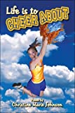 Life Is to Cheer About, Christina Marie Johnson, 1413790801