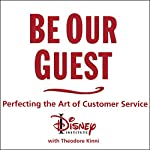 Be Our Guest: Perfecting the Art of Customer Service | The Disney Institute,Theodore Kinni