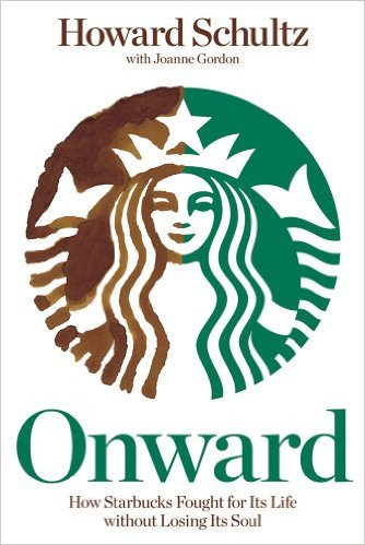 Onward, How Starbucks Fought for Its Life without Losing Its Soul, by Howard Schultz