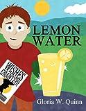 Lemon Water, Gloria W. Quinn, 1462688772