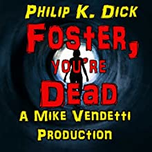 Foster, You're Dead Audiobook by Phillip K. Dick Narrated by Mike Vendetti