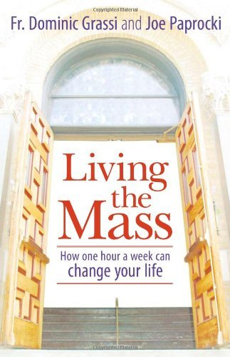 Living the Mass: How One Hour a Week Can Change Your Life by Dominic Grassi (2005-09-01)