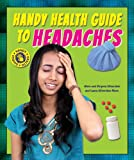 Handy Health Guide to Headaches, Alvin Silverstein and Virginia Silverstein, 1464404976
