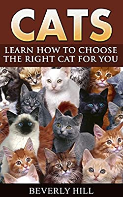 Cats: Learn How To Choose The right Cat For You (Cats, Cat's cradle, cats claws, cats and dogs, cats book, cats accessories)