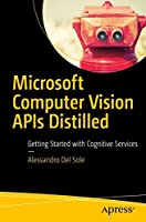 Microsoft Computer Vision APIs Distilled: Getting Started with Cognitive Services Front Cover