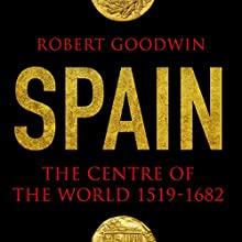 Spain: The Centre of the World 1519-1682 Audiobook by Robert Goodwin Narrated by Jeremy Clyde