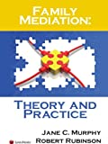Family Mediation : Theory and Practice, Murphy, Jane C. and Rubinson, Robert, 1422418472