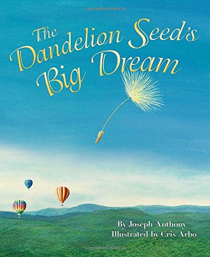 The Dandelion Seed's Big Dream (The Dandelion Seed Series)