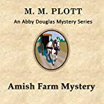 The Amish Farm Mystery: Abby Douglas Mystery Series Book 4 | M. M. Plott