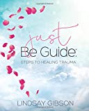 Just Be Guide: Steps to Healing