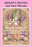 Krishna Deities and Their Miracles: How the Images of Lord Krishna Interact with Their Devotees