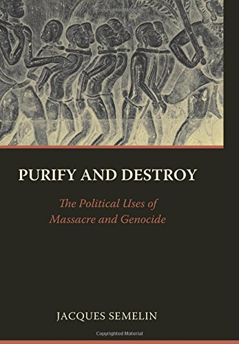 Purify and Destroy – The Political Uses of Massacre and Genocide