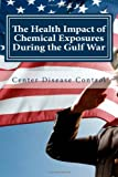 The Health Impact of Chemical Exposures During the Gulf War, Center Disease Control, 1495224252