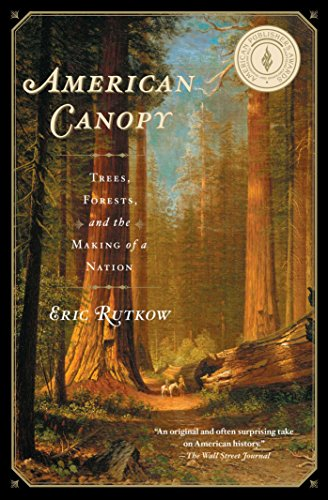 American Canopy Trees Forests and the Making of a Nation by [Rutkow & American Canopy: Trees Forests and the Making of a Nation Eric ...