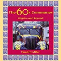 The 60s Communes: Hippies and Beyond Audiobook by Timothy Miller Narrated by James Killavey