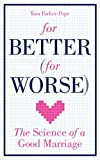 For Better (For Worse): The science of a good marriage: Lessons from the Love Lab by Tara Parker-Pope (2010-06-03)