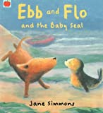 Ebb And Flo And The Baby Seal by Simmons, Jane (2005) Paperback
