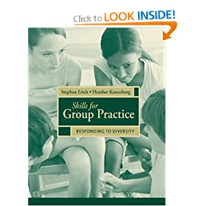 Skills for Group Practice: Responding to Diversity Stephen Erich and Heather Kanenberg