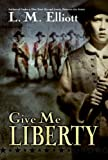 Give Me Liberty by L. M. Elliott front cover
