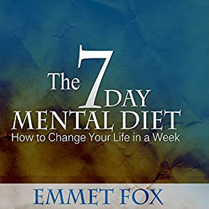 The Seven Day Mental Diet: How to Change Your Life in a Week Audiobook