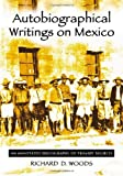 Autobiographical Writings on Mexico, Richard D. Woods, 0786422459