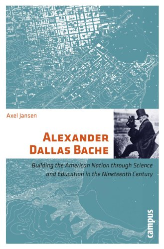 Alexander Dallas Bache: Building the American Nation through Science and Education in the Nineteenth Century