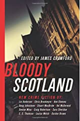 Bloody Scotland: New Fiction from Scotland's Best Crime Writers Hardcover