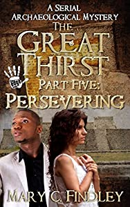 The Great Thirst Part Five: Persevering: A Serial Archaeological Mystery (The Great Thirst Archaeological Mystery Serial Book 5)