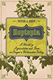 "Peter A. Kopp, ""Hoptopia: A World of Agriculture and Beer in Oregon's Willamette Valley"" (U California Press, 2016)"