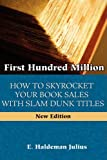 First Hundred Million: How To Sky Rocket Your book Sales With Slam Dunk Titles