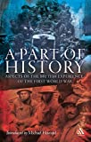 Part of History : Aspects of the British Experience of the First World War, Howard, Michael, 0826498132