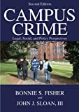 Campus Crime : Legal, Social, and Policy Perspectives, Fisher, Bonnie and Sloan, John J., 0398077371