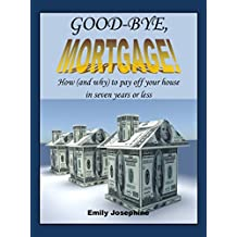Good-Bye, Mortgage: How (And Why) To Pay Off Your House In Seven Years Or Less