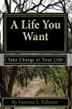 A Life You Want: Take Charge of Your Life!