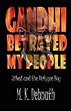 Gandhi Betrayed My People, M. K. Debnath, 0983103046