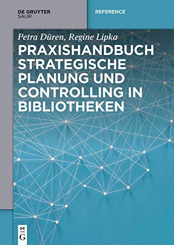 Praxishandbuch Strategische Planung und Controlling in Bibliotheken (De Gruyter Reference) (German Edition) por Petra Düren,Regine Lipka