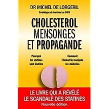 Cholestérol mensonges et propagande - Nouvelle édition: Le livre qui a révélé le scandale des statines