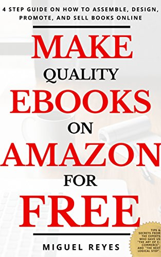 MAKE QUALITY EBOOKS ON AMAZON FOR FREE: 4 Step Guide on How to Assemble, Design, Promote, And Sell Books Online (English Edition)